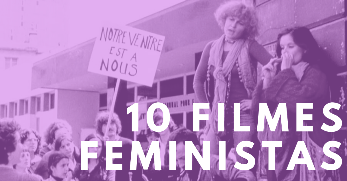 DEZ FILMES FEMINISTAS PARA VER NESTE MÊS DE MARÇO