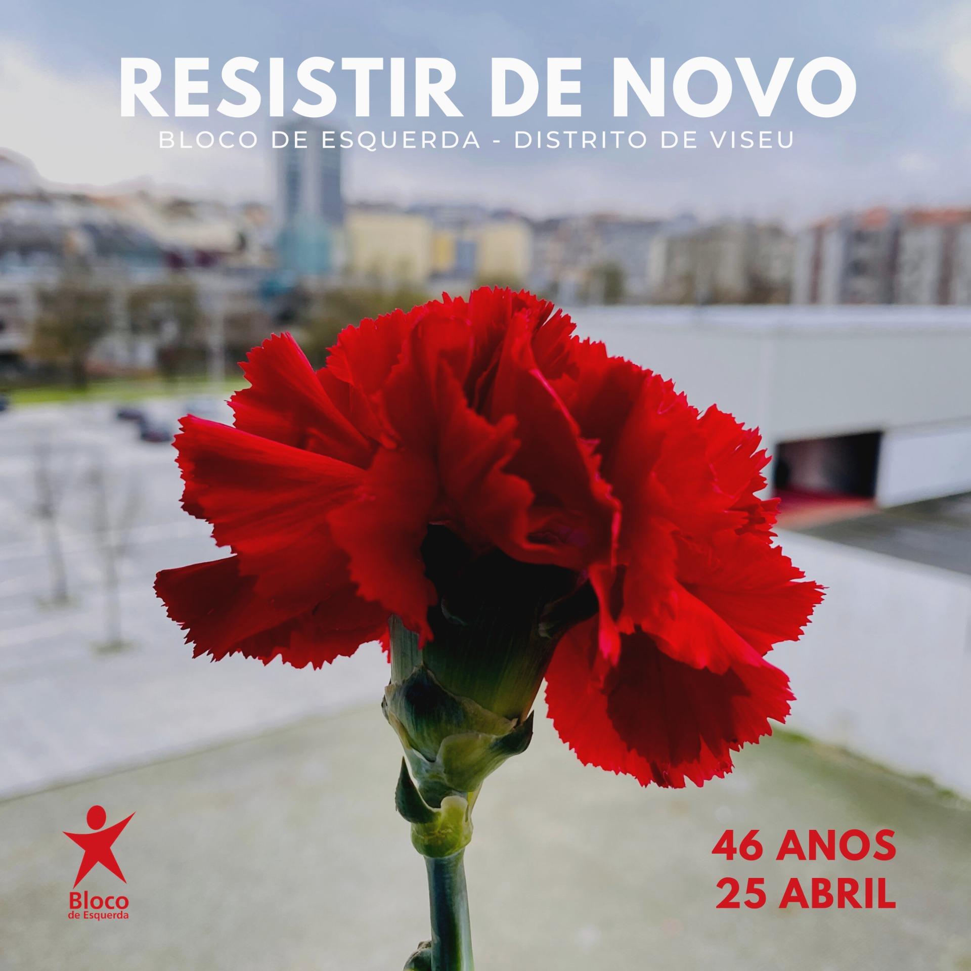 """Bloco Viseu: """"Celebremos Abril, as suas conquistas, e lutemos para que não sejam destruídas e pelas que ficaram por cumprir"""""""