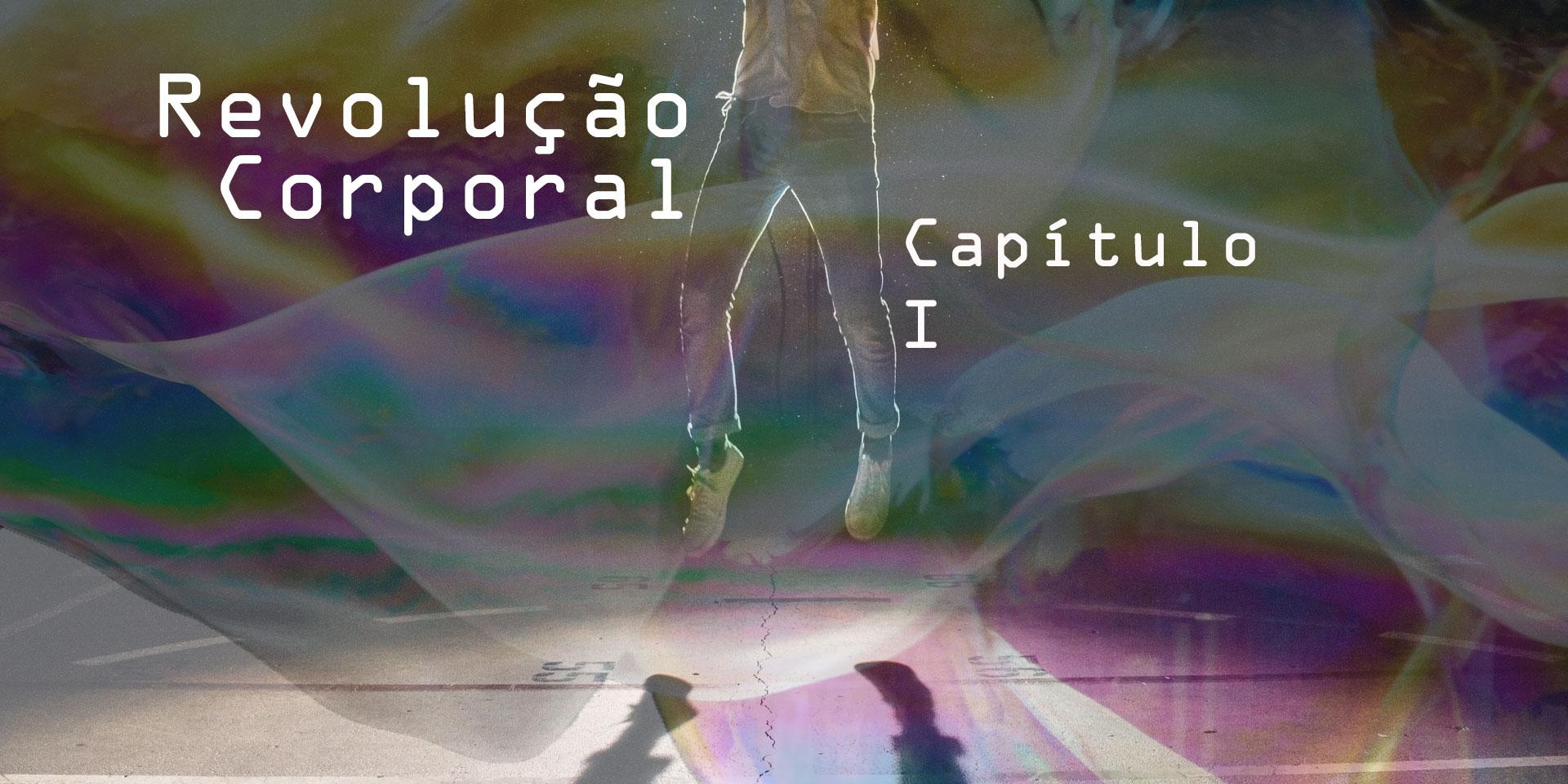 Revolução Corporal – Capítulo I