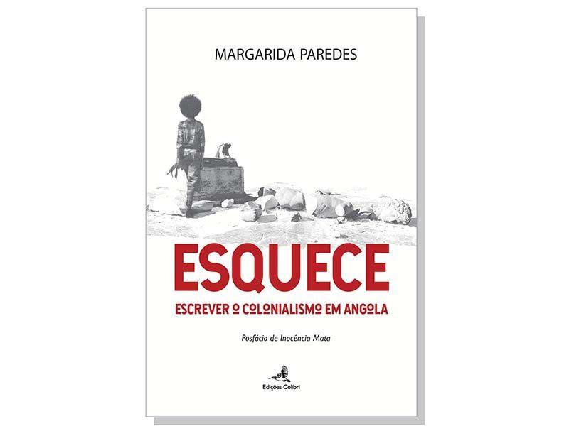 """Margarida Paredes lança livro esta quinta-feira: """"ESQUECE, Escrever o Colonialismo em Angola"""""""